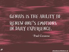 """""""Genius is the ability to renew one's emotions in daily experience."""" ~ Paul…"""
