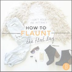 How to flaunt the flat lay, and some of our favorite Instagram users to follow for flat lay inspiration. #bloguettes