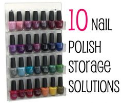 10 Nail Polish Storage Solutions Always Looking For Ways To Organize This I Like The E Rack And Shoe Box Ideas