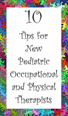10 Tips for New Pediatric Occupational or Physical Therapists | YourTherapySource.com Blog
