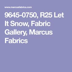 9645-0750, R25 Let It Snow, Fabric Gallery, Marcus Fabrics