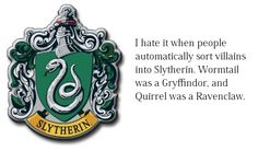 "Or when people say ""You can't be in Slytherin, you're not evil."" You don't understand Slytherin House at all if you think that's what Slytherin is about."