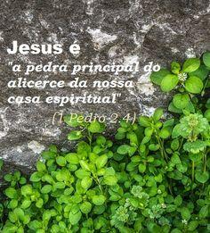 """Momento Versículos: JESUS, A Pedra Principal do """"alicerce da nossa cas..."""