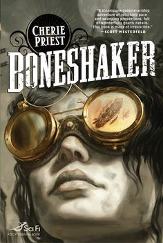 """Boneshaker - A Clockwork Century novel by Cherie Priest ~ """"Zombies, steam-powered technology, airships, pirates, and mad scientists—What more could you want? How about great storytelling, compelling characters, and an interesting plot? Priest combines all of these things and somehow even more."""" A review by the Library Journal that I couldn't agree with more."""