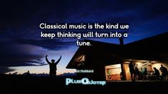 """""""Classical music is the kind we keep thinking will turn into a tune.""""- Kin Hubbard. Kin Hubbard � biography: Author Profession: Journalist Nationality: American Born: September 1, 1868 Died: December 26, 1930 Wikipedia : About Kin Hubbard Amazone : Kin Hubbard  #Music #Classical #Classical Music #Keep #Kind #Thinking #Tune #Turn #Will"""