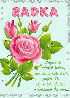 Radka Prajem Ti mladosť krásnu, tak ako z ruže kvet, prajem Ti, aby si bola šťastná, a nesklamal Ťa svet...