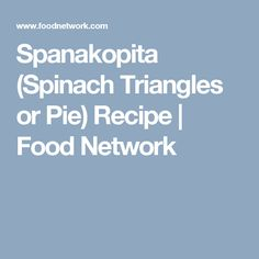 Spanakopita (Spinach Triangles or Pie) Recipe | Food Network