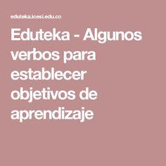 Eduteka - Algunos verbos para establecer objetivos de aprendizaje