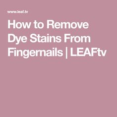 How to Remove Dye Stains From Fingernails | LEAFtv