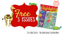JustAddCoffee- The Homeschool Coupon Mom : 3 Free Issues Of Kids Highlights Magazine!