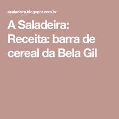 A Saladeira: Receita: barra de cereal da Bela Gil