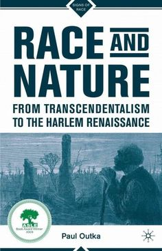 Winner of the 2009 Association for the Study of Literature and the Environment Biennial Prize for 'Best Book of Ecocriticism,' Race and Nature from Transcendentalism to the Harlem Renaissance examines