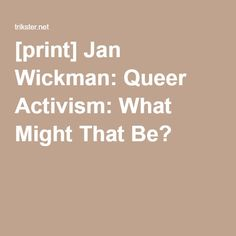 [print] Jan Wickman: Queer Activism: What Might That Be?
