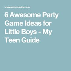 6 Awesome Party Game Ideas for Little Boys - My Teen Guide