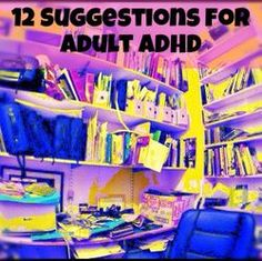 12 suggestions for Adult ADHD. Good tips for organizing. Suggestions come from adults with ADHD.