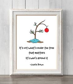 I love Charlie Brown's Christmas so much, and this is such a sweet quote from it. Love this print! Charlie Brown Christmas Tree Print. It's not what's under the tree that matters, it's who's around it. #affiliate