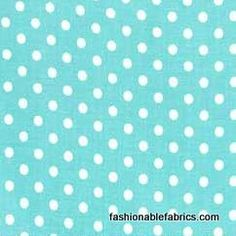 Fabric... Dumb Dot in Robins Egg by Michael Miller Fabrics. My favorite color AND pattern!