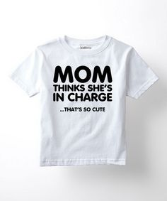 Look at this #zulilyfind! White 'Mom Thinks She's In Charge' Tee - Toddler & Kids #zulilyfinds