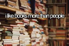 """""""I love books more than people.""""  Sad but true sometimes.  Other times they're about equal."""