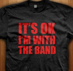 It's Ok I'm With The Band Emo T-Shirt Love Gift Children Teen Rock Music Goth Punk Indie Emotional Feelings Heart Bands Rocker Guitar Drums