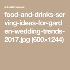 food-and-drinks-serving-ideas-for-garden-wedding-trends-2017.jpg (600×1244)