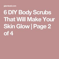 6 DIY Body Scrubs That Will Make Your Skin Glow | Page 2 of 4