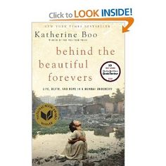 Behind the Beautiful Forevers: Life, Death, and Hope in a Mumbai Undercity Katherine Boo. Life, death, and hope in a Mumbai undercity. Can't wait to read this one. Good Books, My Books, Books To Read, Reading Lists, Book Lists, National Book Award, Most Popular Books, Penguin Random House, Library Books