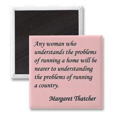~ Margaret Thatcher