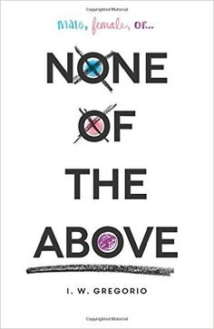 Amazon.com: None of the Above (9780062335319): I. W.  Gregorio:  Girl Finds out she is intersex