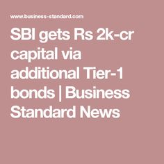 SBI gets Rs 2k-cr capital via additional Tier-1 bonds | Business Standard News