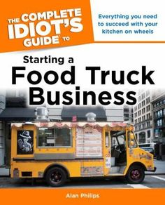 The Complete Idiot's Guide to Starting a Food Truck Business. Owning a food truck is on my bucket list :) Coffee Carts, Coffee Truck, Foodtrucks Ideas, Starting A Food Truck, Food Truck Business, Business Ideas, Bakery Business, Business Logo, Business Planning