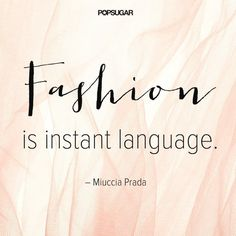 Pin for Later: 34 Famous Fashion Quotes Perfect For Your Pinterest Board  So let's all start speaking it.