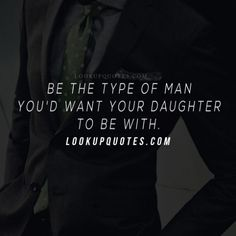 If you want to be a man who is honorable and respected then be the type of man that you'd want your daughter to be with. before you do anything negative Real Men Quotes, Quotes For Him, Funny Quotes, Man Quotes, Qoutes, Dating Again, Dating After Divorce, Marriage, Lilo Stitch