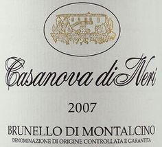 2008 Casanova di Meri Bunello di Montalcino White Label  Winemakers Notes: The fruit is hand-picked and the wines age for at least 24 months in oak barrels of varying sizes before release. Casanova di Neri Brunellos are elegant wines that manage to balance wonderful raciness along with great concentration and structure. Each one exhibits Tuscan typicity, crafted in a modern style.  Was $59.99, ON SALE $46.99