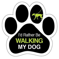 """Animals Ink Large Paw Magnet: I'd Rather Be Walking My Dog:  5 3/4"""" Paw shaped magnet looks great on your car, your refrigerator, just about anywhere!  Only $5.00!"""