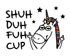 Check out this awesome 'shuh+duh+fuh+cup+unicorn' design on Unicorn Cups, Unicorn Art, Sarcastic Quotes, Funny Quotes, Funny Memes, Hilarious, Flirting Quotes, Quotes Quotes, Unicorn Memes
