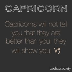 Capricorns Will NOT Tell You That They Are Better Than You, They Will Show You. #Capricorn #quote #zodiac