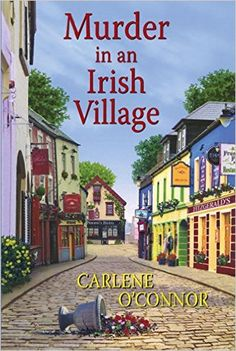 View from the Birdhouse: Book Spotlight and Giveaway - Murder in an Irish Village by Carlene O'Connor.  Cozy mystery giveaway ends 3/14/16.