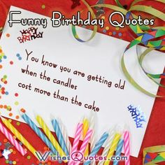 :) You know you are getting old when the candles cost more than the cake.
