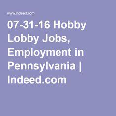 07-31-16 Hobby Lobby Jobs, Employment in Pennsylvania | Indeed.com