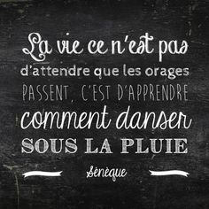 """""""Life is not to wait for the storm to stop, but to learn to dance under the rain """" Sénèque Positive Mind, Positive Attitude, Words Quotes, Life Quotes, Sayings, Favorite Quotes, Best Quotes, Typographie Logo, Quote Citation"""