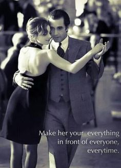 Make her your everything in front of everyone, everytime.