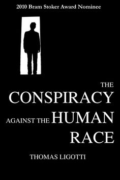 """The Conspiracy Against the Human Race by Thomas Ligotti 