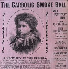 Carbolic Smokeball ad 1880s - this quack cure all device led to the laws and consumer protection we see today after an elderly lady sued the makers.