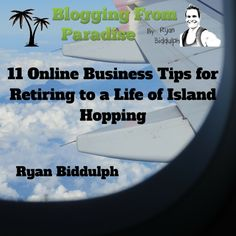 11 Online Business Tips for Retiring to a Life of Island Hopping by Ryan Biddulph