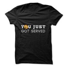 You Just Got Served Tennis Great Funny Shirt - #tshirt redo #purple sweater. FASTER => https://www.sunfrog.com/Sports/You-Just-Got-Served-Tennis-Great-Funny-Shirt.html?68278