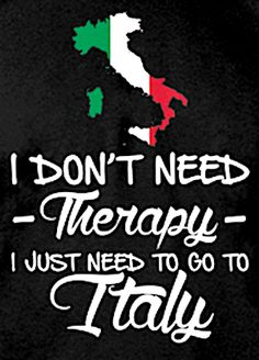 I don't need therapy, I just need to go to Italy. Or to be more specific, The Vatican All About Italy, Italian Quotes, Italian Humor, Living In Italy, I Want To Travel, Oh The Places You'll Go, Travel Quotes, Dream Vacations, Italy Travel