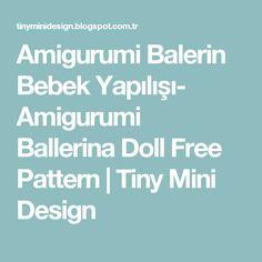 Amigurumi Balerin Bebek Yapılışı- Amigurumi Ballerina Doll Free Pattern                    Tiny Mini Design