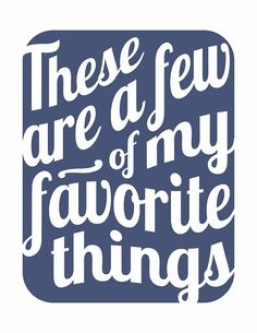 These Are a Few of My Favorite Things :: etsy print. Easy copy?