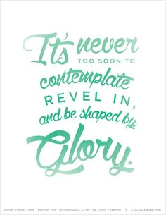 It's never too soon to contemplate revel in, and be shaped by glory. - Jean Fleming // #FreePrintable - http://www.incourage.me/share/#!/single/66